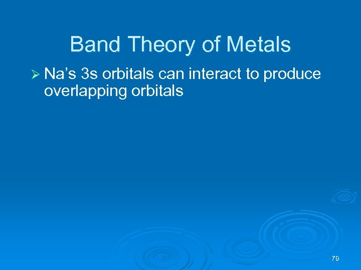 Band Theory of Metals Ø Na's 3 s orbitals can interact to produce overlapping