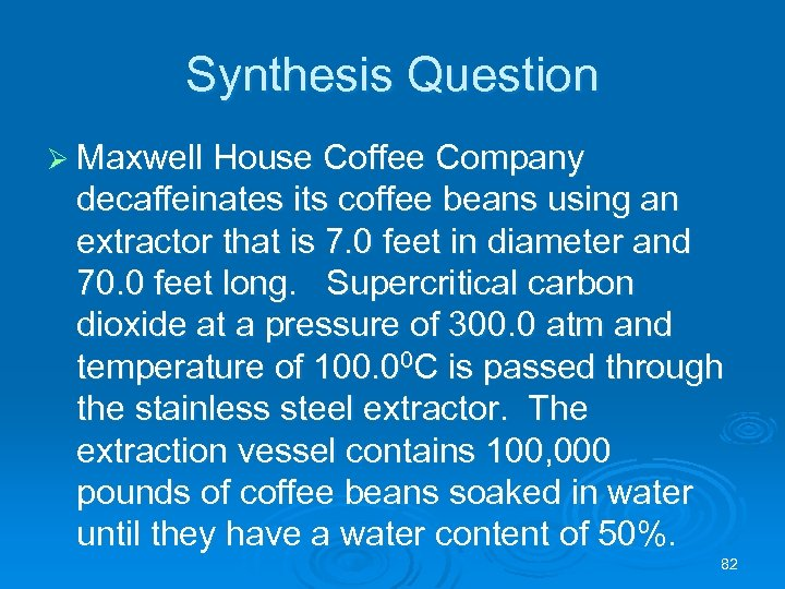 Synthesis Question Ø Maxwell House Coffee Company decaffeinates its coffee beans using an extractor