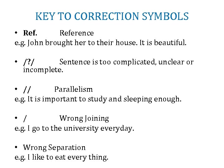 KEY TO CORRECTION SYMBOLS • Reference e. g. John brought her to their house.