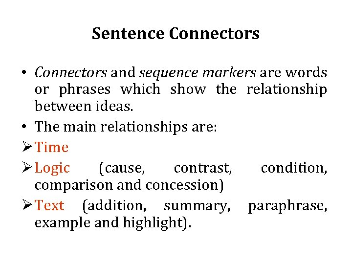 Sentence Connectors • Connectors and sequence markers are words or phrases which show the