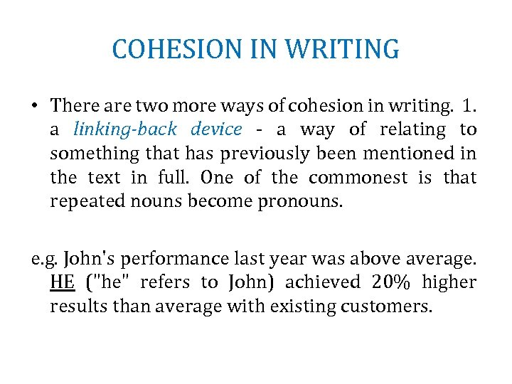 COHESION IN WRITING • There are two more ways of cohesion in writing. 1.