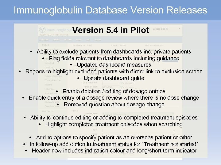 Immunoglobulin Database Version Releases Version 5. 4 in Pilot • Ability to exclude patients