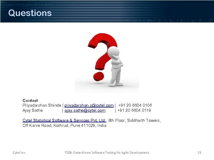 Questions Contact Priyadarshan Shinde | priyadarshan. s@cytel. com | +91 20 6604 0106 Ajay