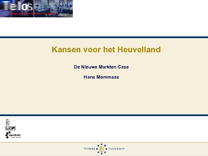 Kansen voor het Heuvelland De Nieuwe Markten Case Hans Mommaas