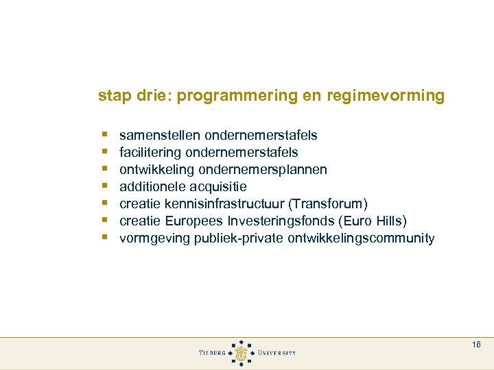stap drie: programmering en regimevorming § § § § samenstellen ondernemerstafels facilitering ondernemerstafels ontwikkeling