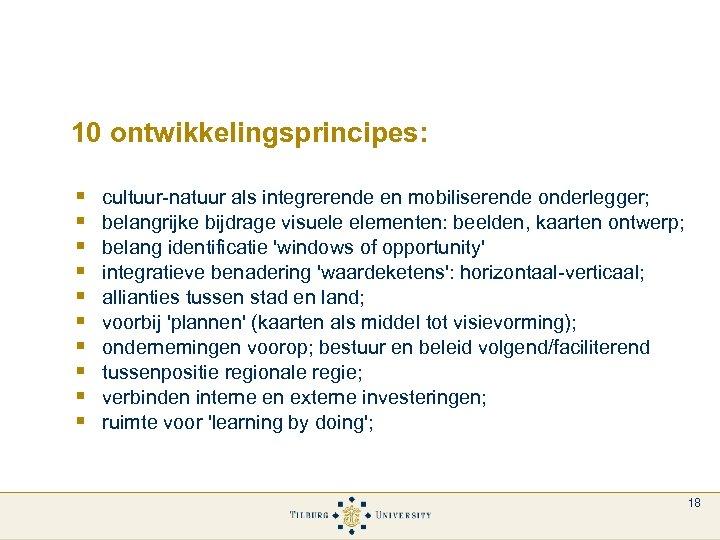 10 ontwikkelingsprincipes: § § § § § cultuur-natuur als integrerende en mobiliserende onderlegger; belangrijke