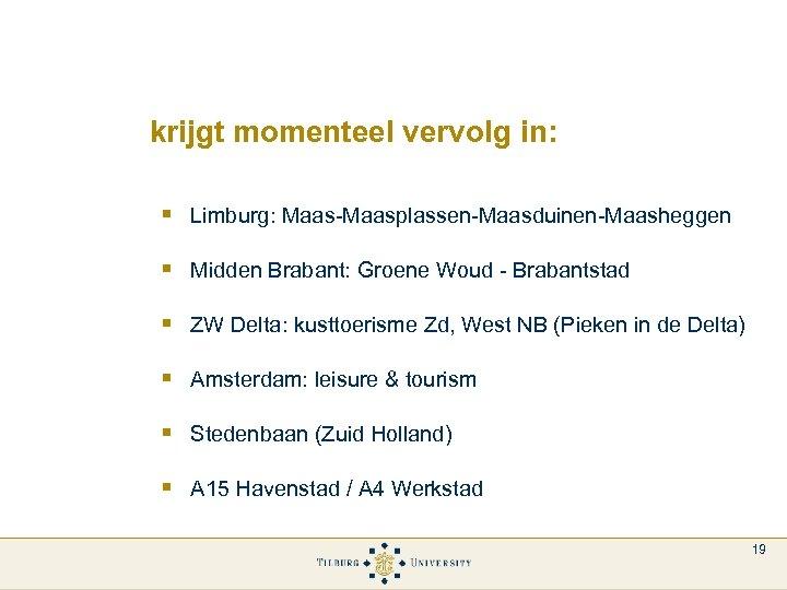 krijgt momenteel vervolg in: § Limburg: Maas-Maasplassen-Maasduinen-Maasheggen § Midden Brabant: Groene Woud - Brabantstad