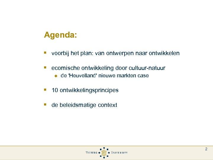 Agenda: § voorbij het plan: van ontwerpen naar ontwikkelen § ecomische ontwikkeling door cultuur-natuur