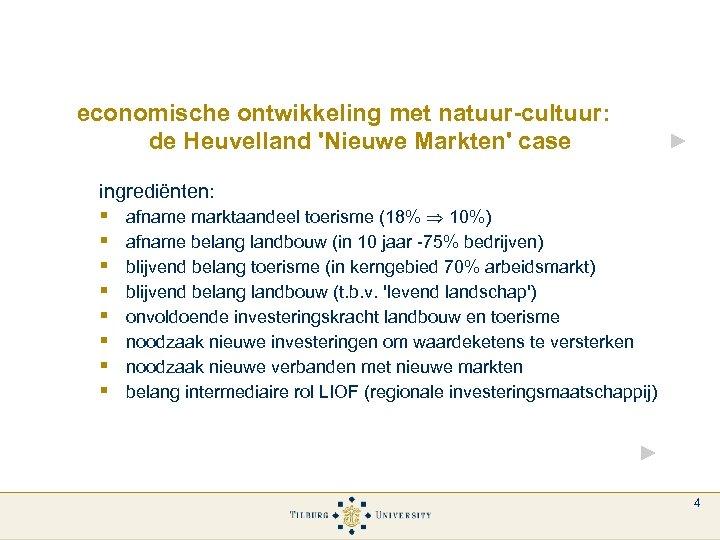 economische ontwikkeling met natuur-cultuur: de Heuvelland 'Nieuwe Markten' case ingrediënten: § § § §
