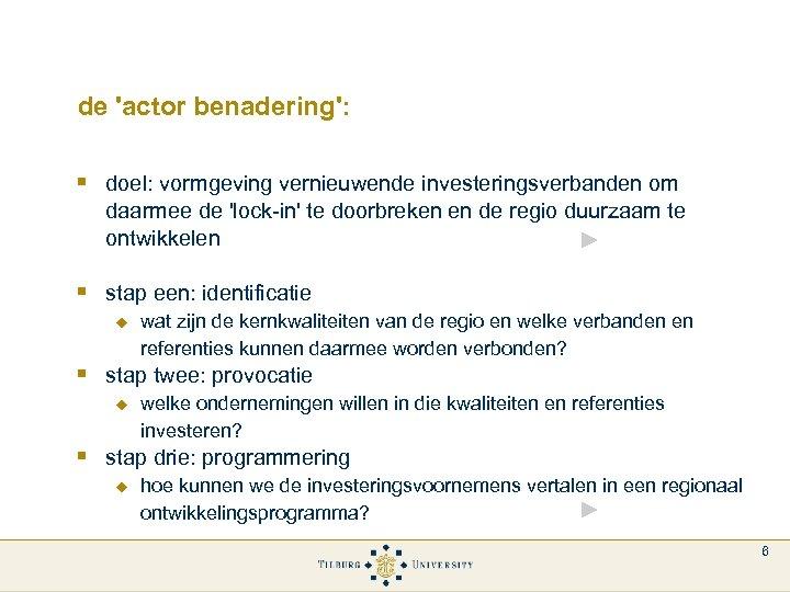 de 'actor benadering': § doel: vormgeving vernieuwende investeringsverbanden om daarmee de 'lock-in' te doorbreken