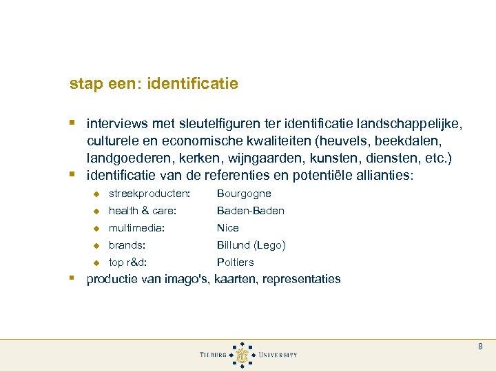 stap een: identificatie § interviews met sleutelfiguren ter identificatie landschappelijke, § culturele en economische