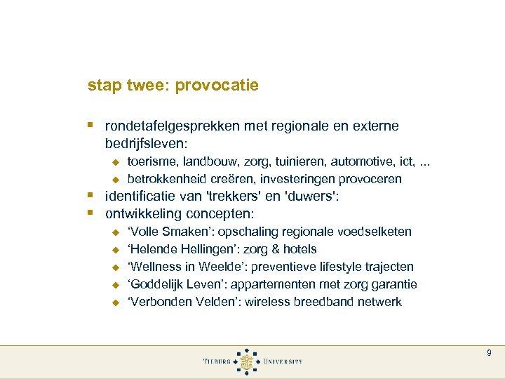 stap twee: provocatie § rondetafelgesprekken met regionale en externe bedrijfsleven: u u toerisme, landbouw,