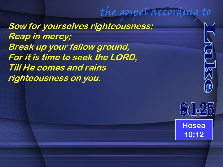 the gospel according to Sow for yourselves righteousness; Reap in mercy; Break up your