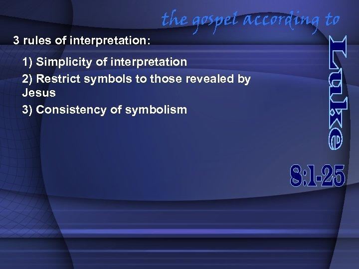 3 rules of interpretation: the gospel according to 1) Simplicity of interpretation 2) Restrict