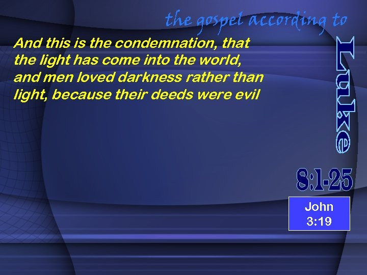 the gospel according to And this is the condemnation, that the light has come