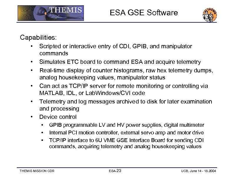 ESA GSE Software Capabilities: • • • Scripted or interactive entry of CDI, GPIB,