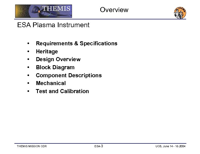 Overview ESA Plasma Instrument • • Requirements & Specifications Heritage Design Overview Block Diagram