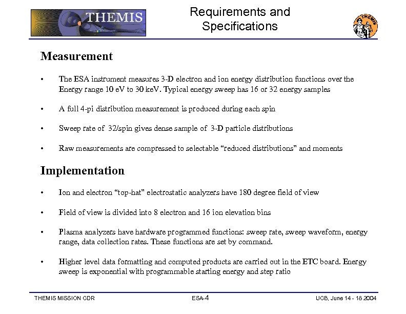 Requirements and Specifications Measurement • The ESA instrument measures 3 -D electron and ion