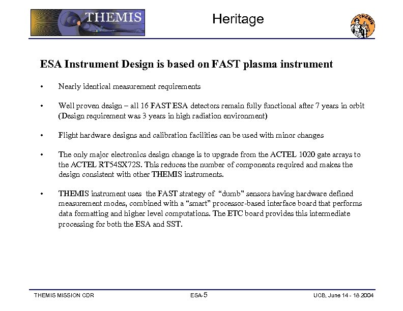 Heritage ESA Instrument Design is based on FAST plasma instrument • Nearly identical measurement