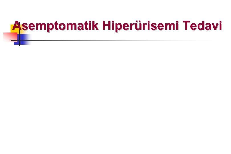 Asemptomatik Hiperürisemi Tedavi