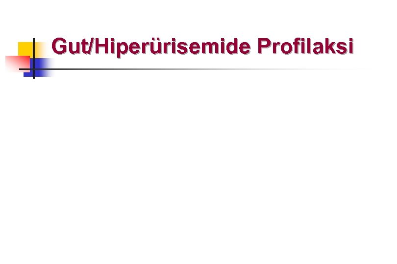 Gut/Hiperürisemide Profilaksi