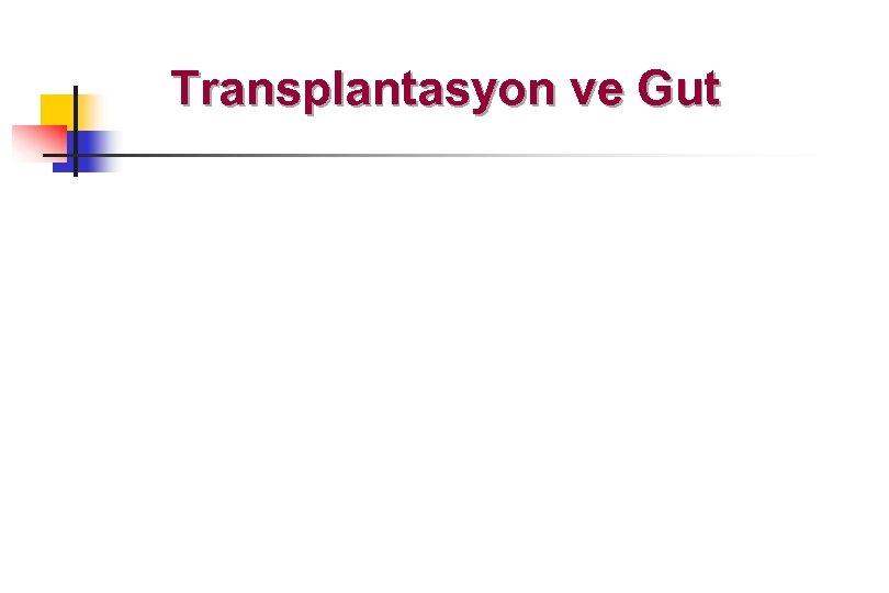 Transplantasyon ve Gut