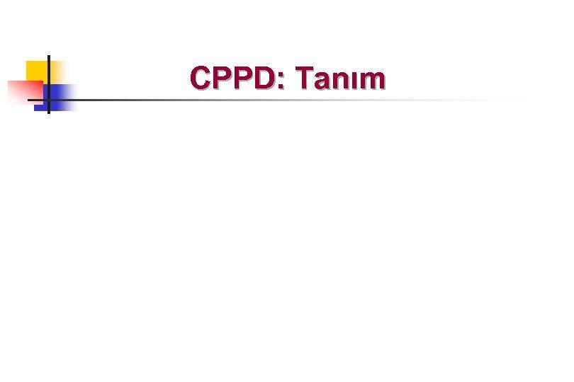 CPPD: Tanım