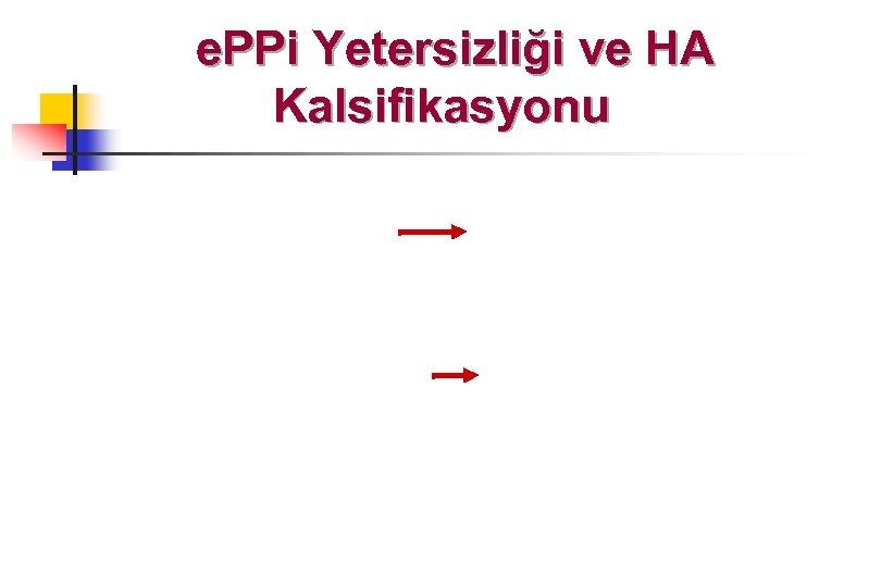 e. PPi Yetersizliği ve HA Kalsifikasyonu