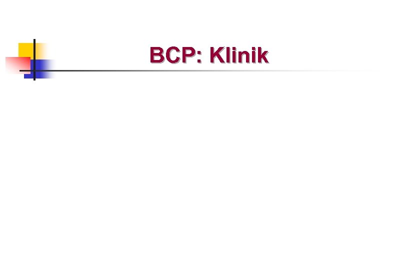 BCP: Klinik