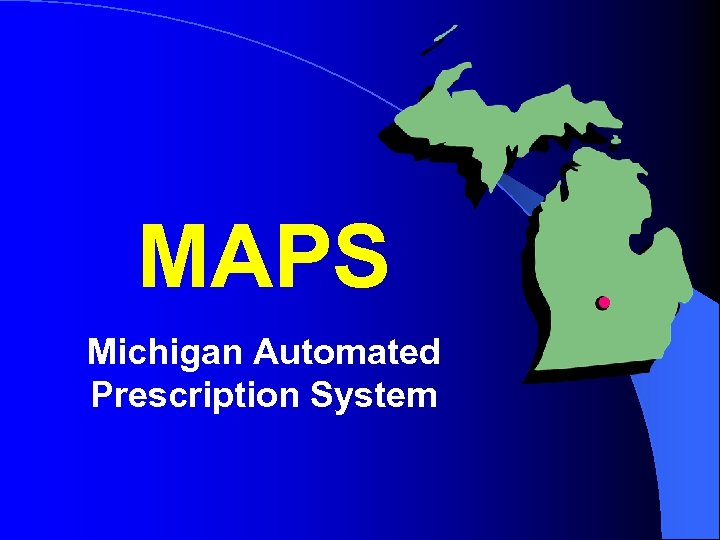 MAPS Michigan Automated Prescription System