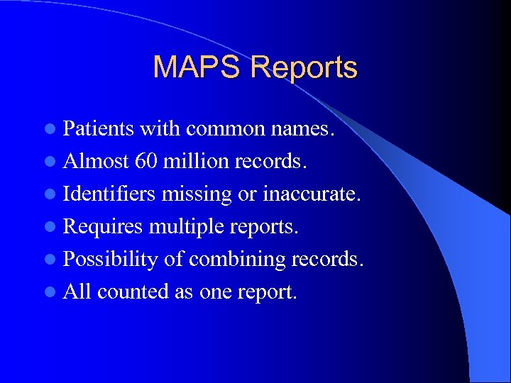 MAPS Reports l Patients with common names. l Almost 60 million records. l Identifiers
