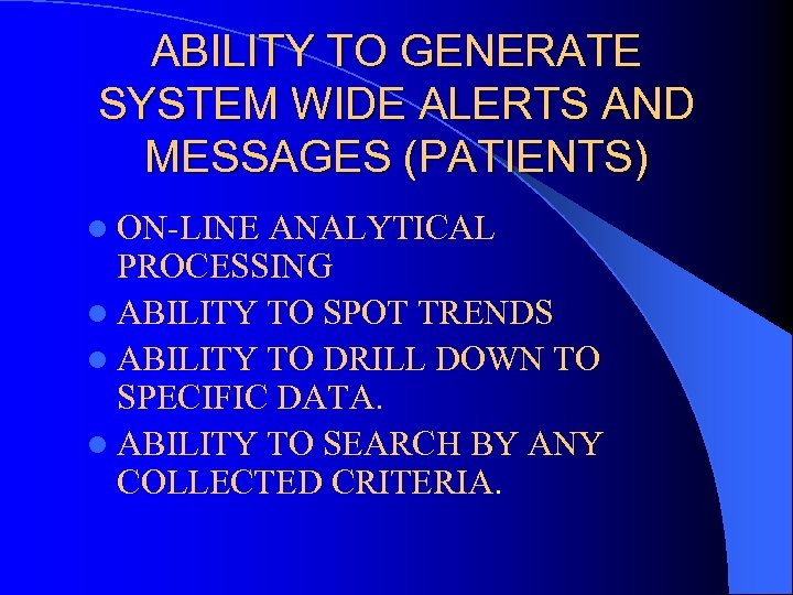 ABILITY TO GENERATE SYSTEM WIDE ALERTS AND MESSAGES (PATIENTS) l ON-LINE ANALYTICAL PROCESSING l