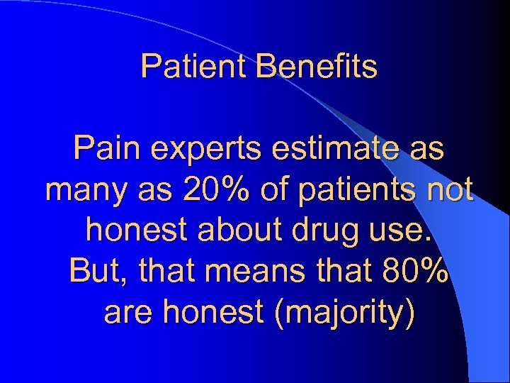 Patient Benefits Pain experts estimate as many as 20% of patients not honest about