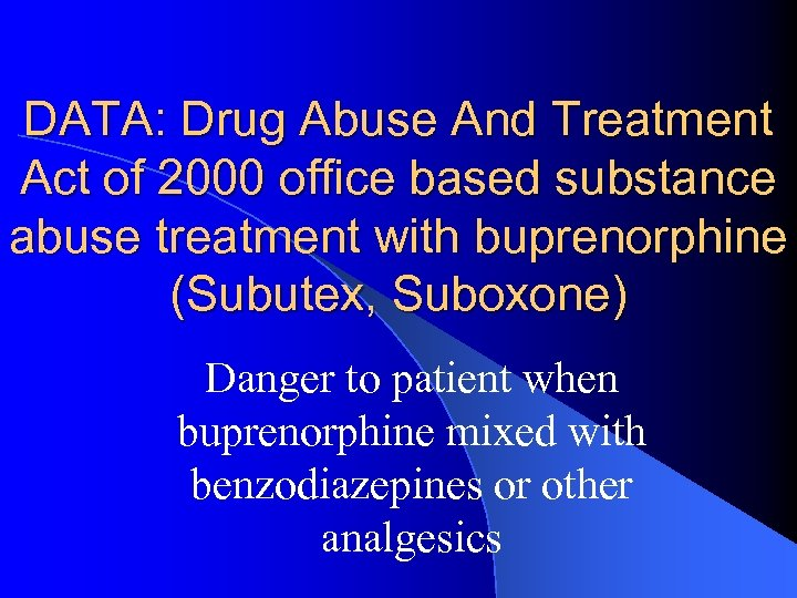 DATA: Drug Abuse And Treatment Act of 2000 office based substance abuse treatment with