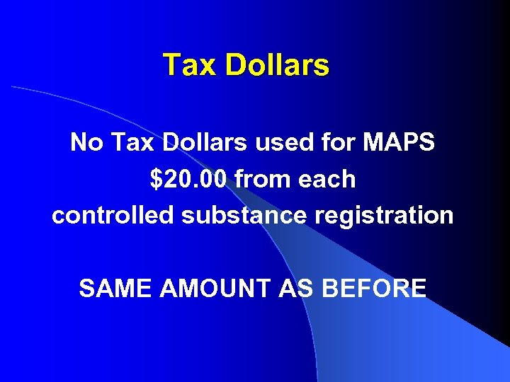 Tax Dollars No Tax Dollars used for MAPS $20. 00 from each controlled substance