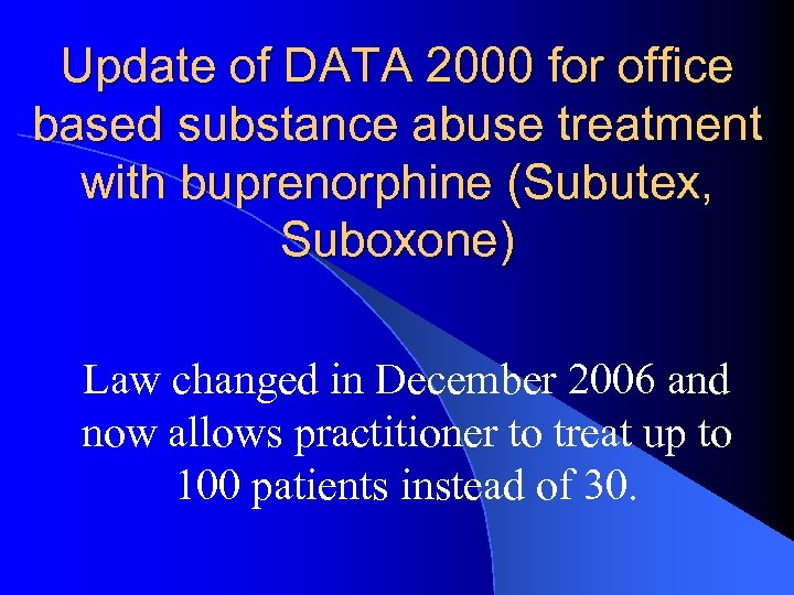 Update of DATA 2000 for office based substance abuse treatment with buprenorphine (Subutex, Suboxone)