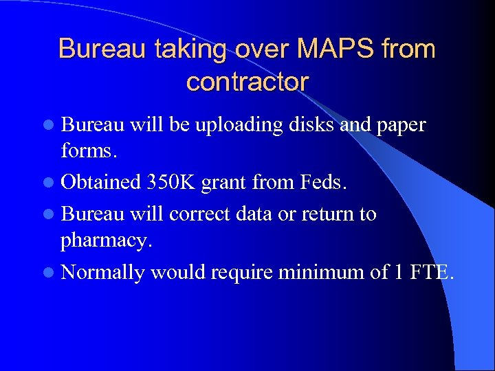 Bureau taking over MAPS from contractor l Bureau will be uploading disks and paper