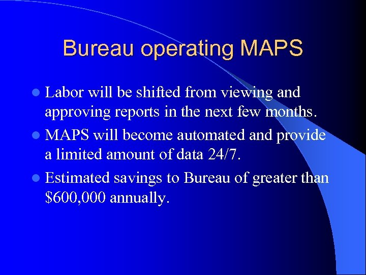 Bureau operating MAPS l Labor will be shifted from viewing and approving reports in