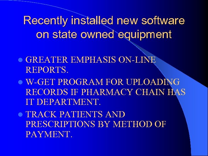 Recently installed new software on state owned equipment l GREATER EMPHASIS ON-LINE REPORTS. l