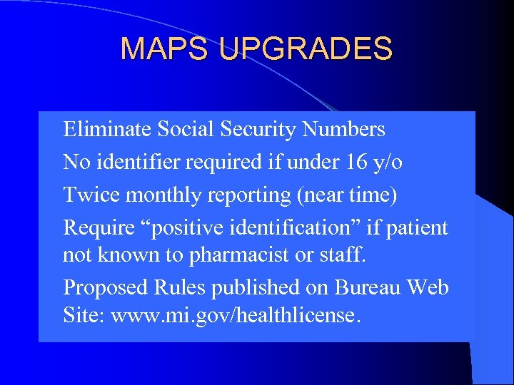 MAPS UPGRADES l Eliminate Social Security Numbers l No identifier required if under 16