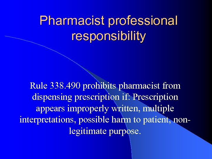 Pharmacist professional responsibility Rule 338. 490 prohibits pharmacist from dispensing prescription if: Prescription appears
