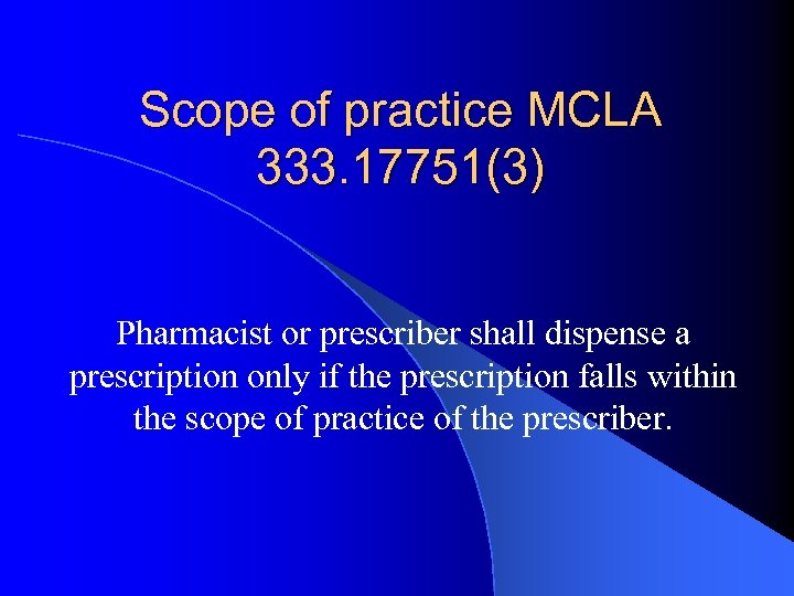 Scope of practice MCLA 333. 17751(3) Pharmacist or prescriber shall dispense a prescription only