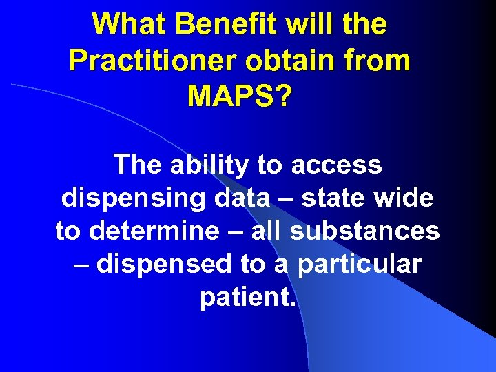 What Benefit will the Practitioner obtain from MAPS? The ability to access dispensing data