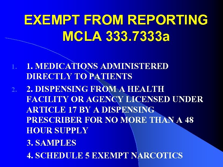 EXEMPT FROM REPORTING MCLA 333. 7333 a 1. 2. 1. MEDICATIONS ADMINISTERED DIRECTLY TO