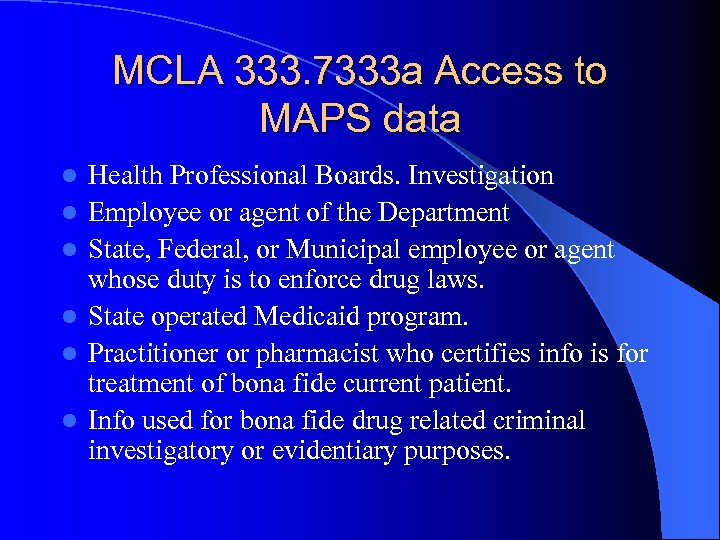 MCLA 333. 7333 a Access to MAPS data l l l Health Professional Boards.