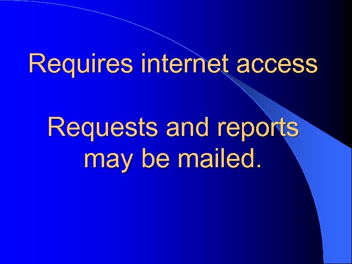 Requires internet access Requests and reports may be mailed.