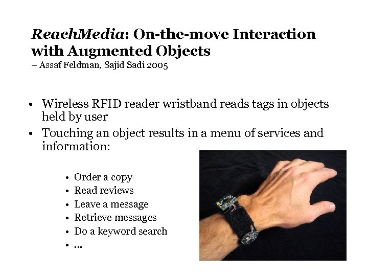 Reach. Media: On-the-move Interaction with Augmented Objects – Assaf Feldman, Sajid Sadi 2005 •