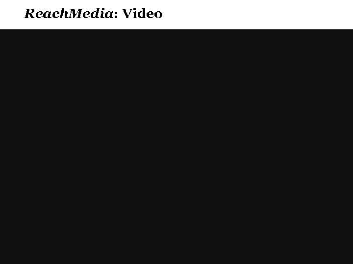 Reach. Media: Video