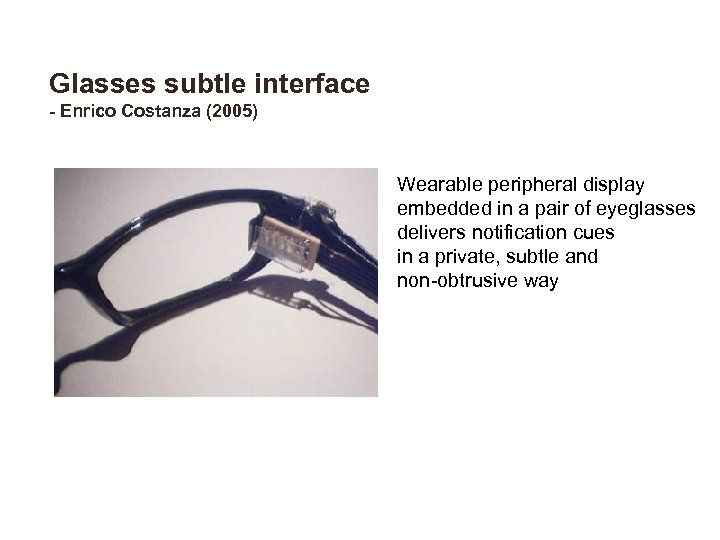 Glasses subtle interface - Enrico Costanza (2005) Wearable peripheral display embedded in a pair