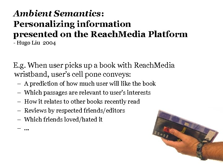 Ambient Semantics: Personalizing information presented on the Reach. Media Platform - Hugo Liu 2004